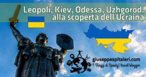 Leopoli, Kiev, Odessa, Uzhgorod: alla scoperta dell'Ucraina