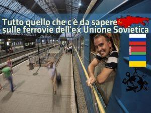 Tutto quello che c'è da sapere sulle ferrovie dell'ex Unione Sovietica tra Russia, Ucraina e Bielorussia