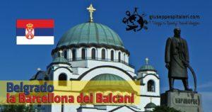 Alla scoperta della Serbia partendo dalla capitale Belgrado